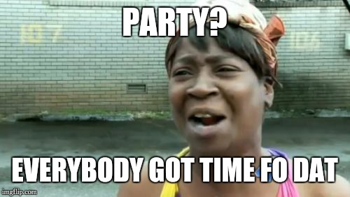 party time fo dat.jpg